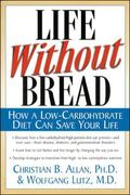 Life Without Bread How a Low-Carbohydrate Diet Can Save Your Life