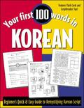 Your First 100 Words in Korean Beginner's Quick & Easy Guide to Demystifying Korean Script