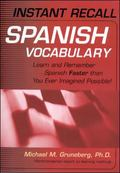 Instant Recall Spanish Vocabulary : Learn and Remember Spanish Faster than You Ever Imagined...