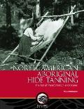 North American Aboriginal Hide Tanning: The Act of Transformation and Revival