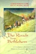 The Roads from Bethlehem; Christmas Literature from Writers Ancient and Modern