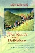 Roads from Bethlehem Christmas Literature from Writers Ancient and Modern