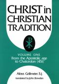 Christ in Christian Tradition From the Apostolic Age to Chalcedon (451)