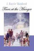 Faces At The Manger An Advent-christmas Sampler Of Poems, Prayers, And Meditations