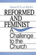Reformed and Feminist A Challenge to the Church
