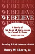 We Believe A Study of the Book of Confessions for Church Officers