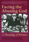 Facing the Abusing God A Theology of Protest