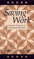 Saving Work Feminist Practices of Theological Education