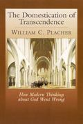 Domestication of Transcendence How Modern Thinking About God Went Wrong