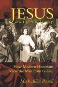 Jesus As a Figure in History How Modern Historians View the Man from Galilee