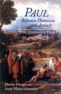 Paul Between Damascus and Antioch The Unknown Years