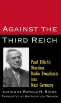 Against the Third Reich Paul Tillich's Wartime Addresses to Nazi Germany