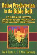Being Presbyterian in the Bible Belt A Theological Survival Guide for Youth, Parents, and Ot...