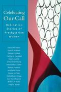 Celebrating Our Call Ordination Stories of Presbyterian Women