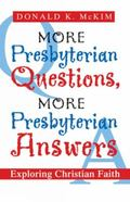 More Presbyterian Questions, More Presbyterian Answers : Exploring Christian Faith