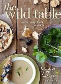 The Wild Table: Seasonal Foraged Food and Recipes