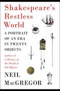 Shakespeare's Restless World : A Portrait of an Era in Twenty Objects