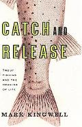 Catch and Release Trout Fishing and the Meaning of Life