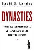 Dynasties Fortunes and Misfortunes of the World's Great Family Businesses