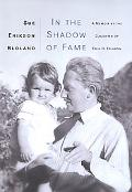 In the Shadow of Fame A Memoir by the Daughter of Erik H. Erikson