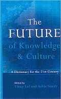 Future of Knowledge & Culture A Dictionary for the 21st Century