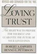 Loving Trust The Right Way to Provide for Yourself and Guarantee the Future of Your Loved Ones
