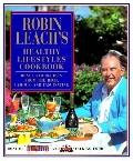 Robin Leach's Healthy Lifestyles Cookbook: Menus and Recipes from the Rich, Famous and Fasci...