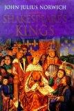 Shakespeare's Kings: The Great Plays and the History of England in the Middle Ages: 1337-1485 - John Julius Norwich - Hardcover