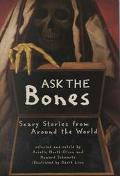 Ask the Bones Scary Stories from Around the World