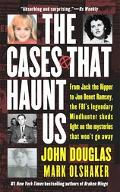 Cases That Haunt Us From Jack the Ripper to Jonbenet Ramsey, the Fbi's Legendary Mindhunter ...