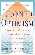 Learned Optimism How to Change Your Mind & Your Life