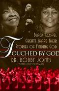 Touched by God Black Gospel Greats Share Their Stories of Finding God