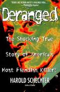Deranged The Shocking True Story of America's Most Fiendish Killer!
