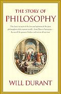 Story of Philosophy The Lives and Opinions of the Greater Philosophers