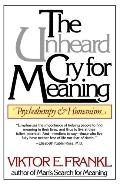 Unheard Cry for Meaning Psychotherapy and Humanism