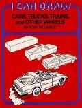 I Can Draw Cars, Trucks, Trains, and Other Wheels - Anthony Tallarico - Paperback