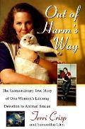 Out of Harm's Way: The Extraordinary True Story of One Woman's Lifelong Devotion to Animal R...