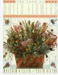 Book of Dried Flowers A Complete Guide to Growing, Drying and Arranging
