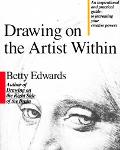 Drawing on the Artist Within An Inspirational and Practical Guide to Increasing Your Creativ...