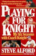 Playing for Knight My Six Seasons With Coach Knight