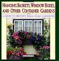 Hanging Baskets, Window Boxes, and Other Container Gardens: A Guide to Creative Small-Scale ...