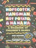 Hopscotch, Hangman, Hot Potato, and Ha, Ha, Ha A Rulebook of Children's Games