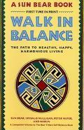 Walk in Balance The Path to Healthy, Happy, Harmonious Living