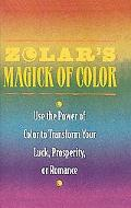 Zolar's Magick of Color Use the Power of Color to Transform Your Luck, Prosperity, or Romance