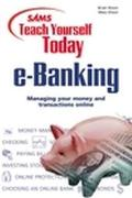 Sams Teach Yourself E-Banking Today Managing Your Money and Transactions Online