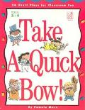 Take a Quick Bow! 26 Short Plays for Classroom Fun