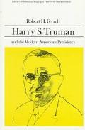 Harry S. Truman and the Modern American Presidency (Library of American Biography Series)
