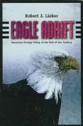 Eagle Adrift American Foreign Policy at the End of the Century