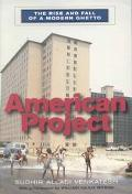 American Project The Rise and Fall of a Modern Ghetto