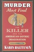 Murder Most Foul The Killer and the American Gothic Imagination